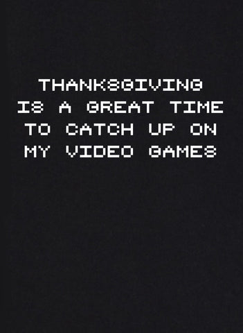 Thanksgiving is a great time to catch up on my video games T-Shirt