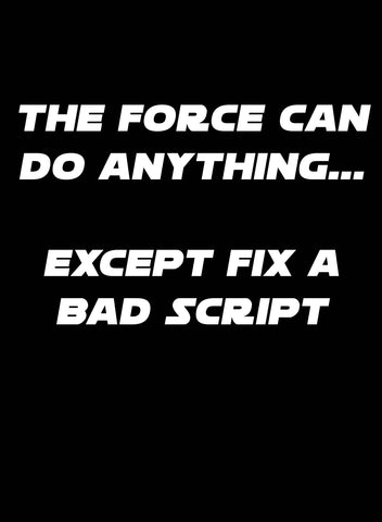 The Force can do Anything Except Fix a Bad Script T-Shirt - Five Dollar Tee Shirts
