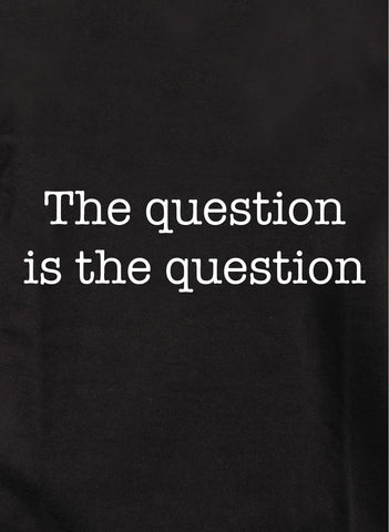 The question is the question T-Shirt