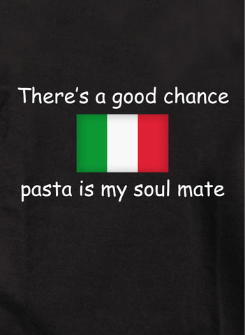 There's a good chance pasta is my soul mate T-Shirt