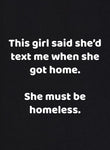This girl said she'd text me when she got home T-Shirt
