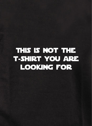 This is not the t-shirt you are looking for T-Shirt