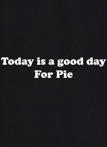 Today is a good day For Pie T-Shirt