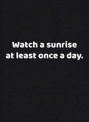 Watch a Sunrise At Least Once a Day T-Shirt