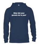 What Did Your Parents Do To You? T-Shirt