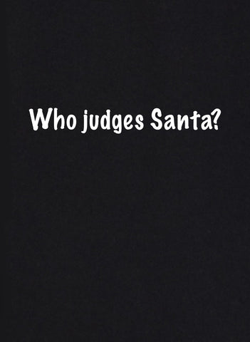 Who Judges Santa? T-Shirt