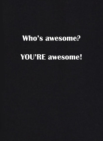 Who's Awesome? You're Awesome! T-Shirt
