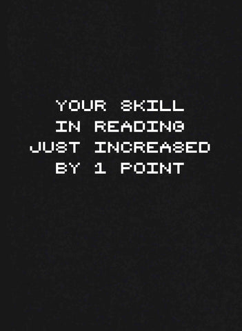 Your skill in reading just increased by 1 point T-Shirt