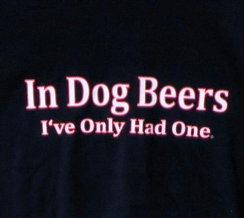 In Dog Beers I've Only Had One T-Shirt - Five Dollar Tee Shirts