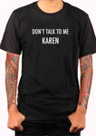 Don't talk To Me Karen T-Shirt - Five Dollar Tee Shirts
