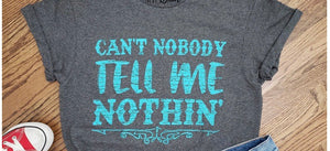 Can't nobody tell me nothin Tee shirt