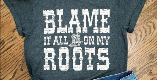 Blame it on my roots tee shirt