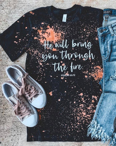 He will bring you through the fire tee