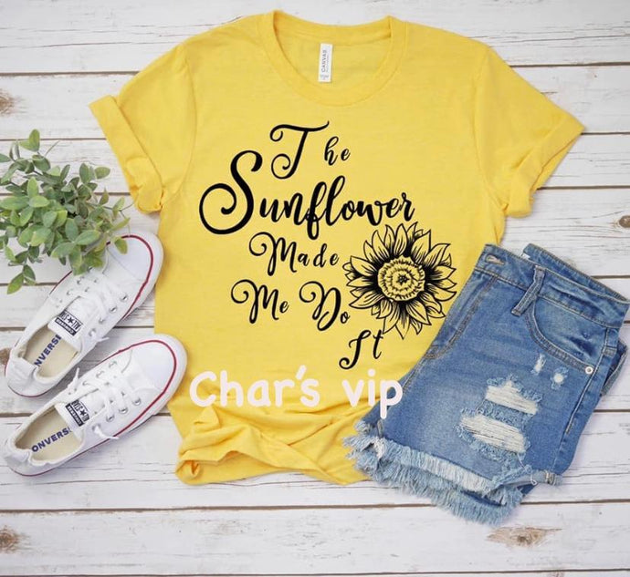 Sunflower Made Me Do It tee