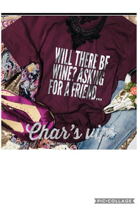Will There Be Wine Tee shirt