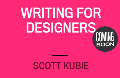 Writing for Designers Brief by Scott Kubie Coming Soon