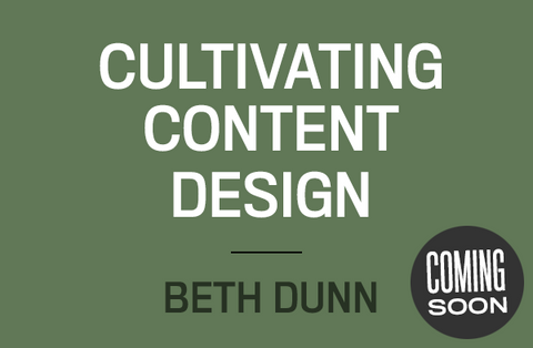 Cultivating Content Design Beth Dunn Coming Soon