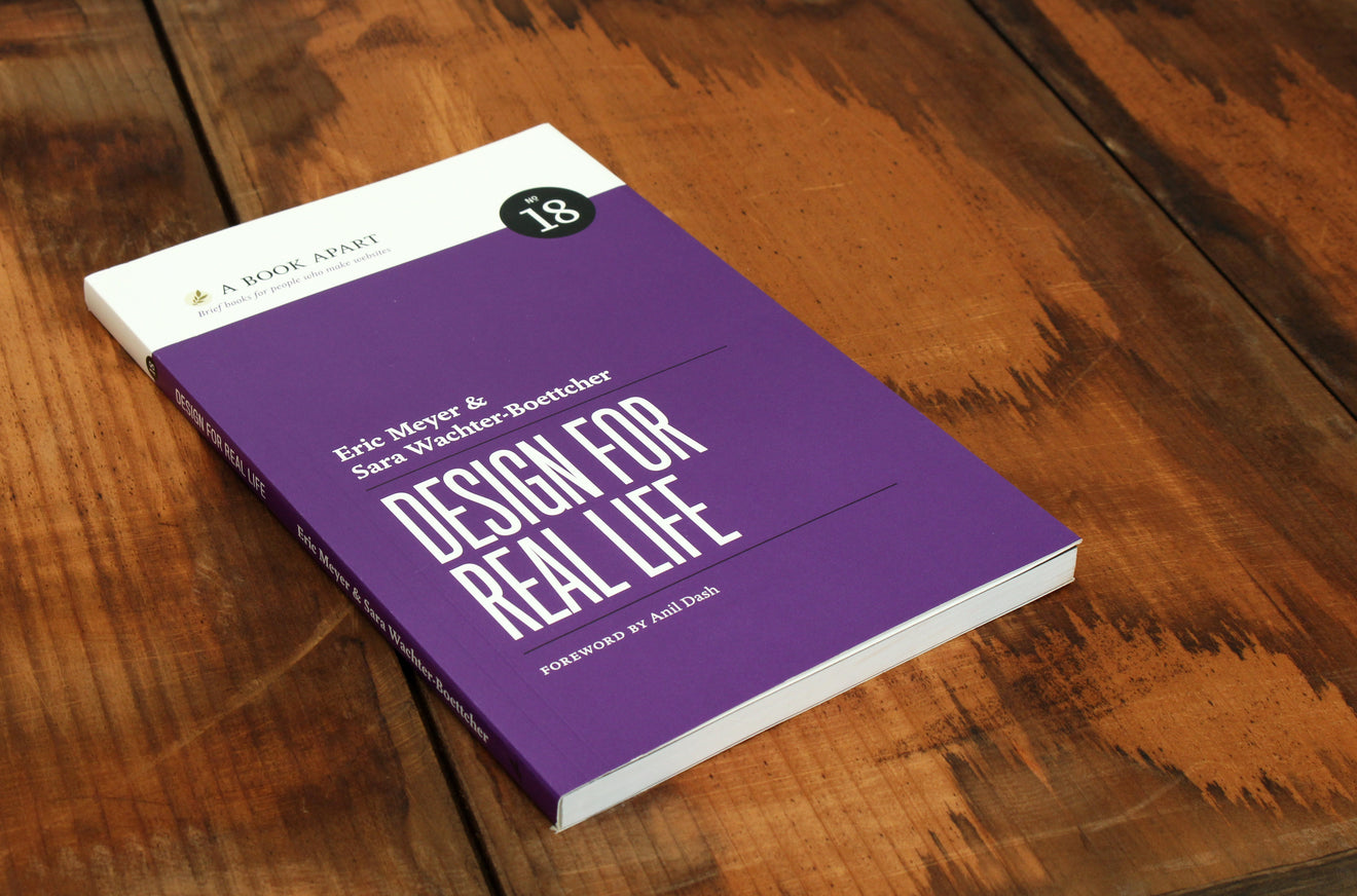 a book apart design for real life eric meyer sara wachter boettcher design for real life foreword by anil dash