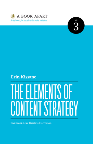 The Elements of Content Strategy by Erin Kissane This brief guide explores content strategy's roots, and quickly and expertly demonstrates not only how it's done, but how you can do it well. A compelling read for both experienced content strategists and those making the transition from other fields.