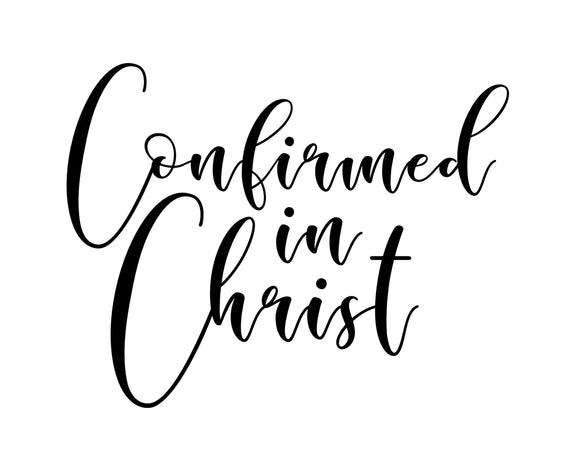 Confirmed in Christ- SVG, PNG, DXF