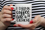 Drink Coffee Like A Gilmore - SVG, PNG, DXF
