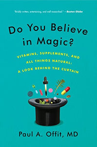 Do You Believe in Magic? Vitamins, Supplements and All Things Natural. A look behind the curtain
