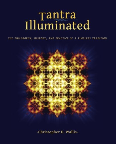 Tantra Illuminated Philosophy Practice Tradition