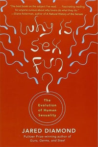 Why Sex Is Fun The Evolution of Human Sexuality