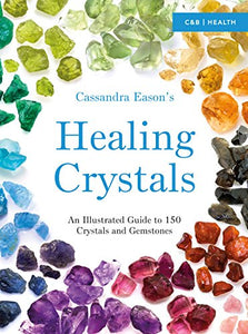Cassandra Easons Healing Crystals Illustrated