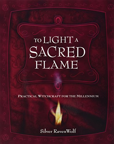 To Light a Sacred Flame Practical Witchcraft for the Millenium