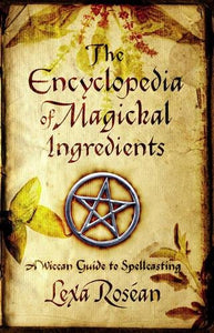Encyclopedia Magickal Ingredients Wiccan Spellcasting