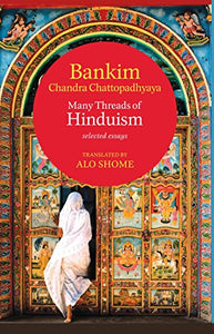 Many Threads Hinduism Selected Essays of Bankim Chandra Chaggopadhyaya
