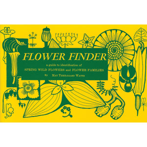 Flower Finder A guide ot Spring WIld Flowers and Flower Families East of the Rockies and North of the Smokies