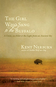 THE GIRL WHO SANG TO THE BUFFALO A Child, an Elder, and the Light from an Ancient Sky