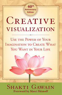 CREATIVE VISUALIZATION (40TH ANNIVERSARY EDITION) Use the Power of Your Imagination to Create What You Want in Your Life