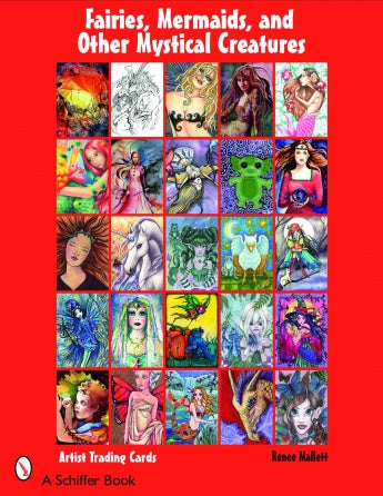 Fairies, Mermaids, and Other Mystical Creatures: Artist Trading Cards by Renee Mallett