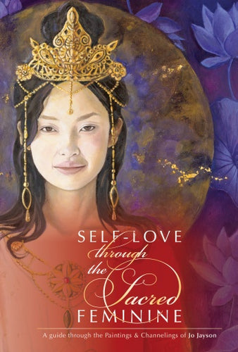 Self-Love through the Sacred Feminine: A Guide through the Paintings & Channelings of Jo Jayson