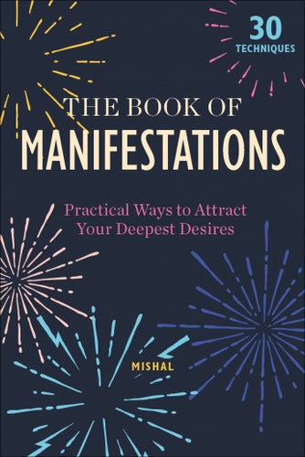 The Book of Manifestations: Practical Ways to Attract Your Deepest Desires