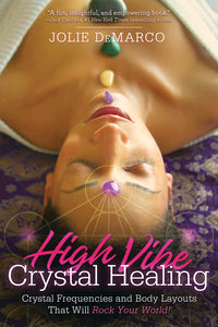 High-Vibe Crystal Healing BY JOLIE DEMARCO