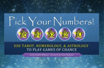Pick Your Numbers!: Use Tarot, Numerology, and Astrology to Play Games of Chance by Carla Smith-Willard & Clint Willard