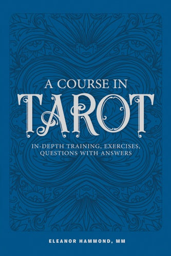 A Course in Tarot: In-Depth Training, Exercises, Questions with Answers