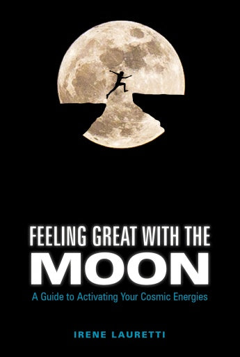 Feeling Great with the Moon: A Guide to Activating Your Cosmic Energies