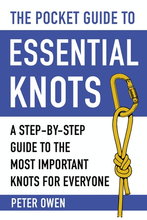 The Pocket Guide to Essential Knots A Step-by-Step Guide to the Most Important Knots for Everyone by Peter Owen