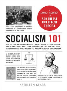 Socialism 101 From the Bolsheviks and Karl Marx to Universal Healthcare and the Democratic Socialists, Everything You Need to Know about Socialism
