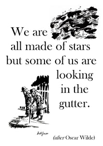 "Bill Jones ""We are all made of stars but some of us are looking in the gutter."""