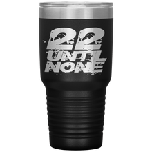 Load image into Gallery viewer, 22 Until None 30oz Tumbler Laser Cut Title Logo