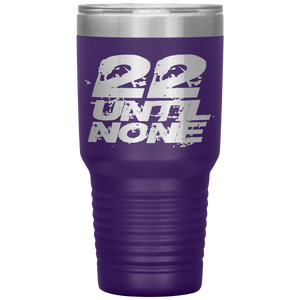 22 Until None 30oz Tumbler Laser Cut Title Logo
