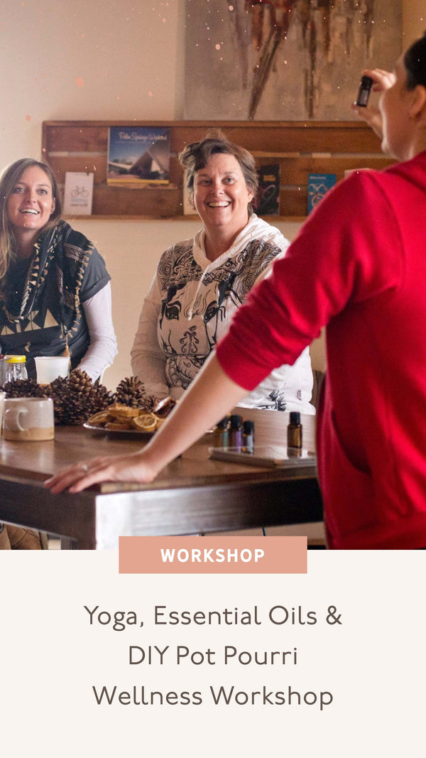 Yoga, Essential Oils & DIY Pot Pourri Wellness Workshop