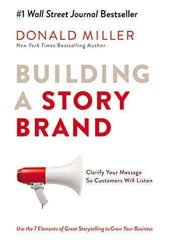 Building a StoryBrand: Clarify Your Message So Customers Will Listen - Book