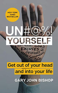 Un#@%! Yourself: Get Out of Your Head and into Your Life